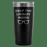 Keep The Library Weird Vacuum Tumbler